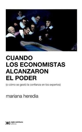 cuando los economistas alcanzaron el poder - heredia, marian