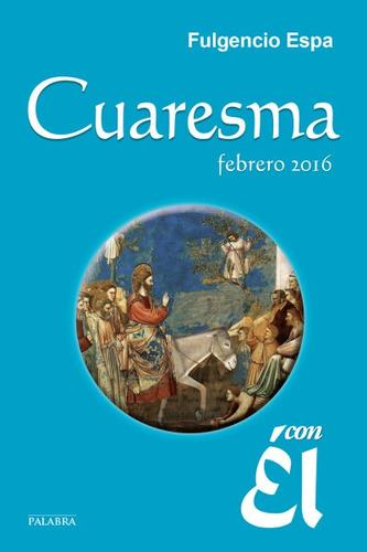 cuaresma 2016, con él(libro espiritualidad cristiana)