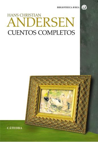 cuentos completos, hans christian andersen, ed. cátedra #