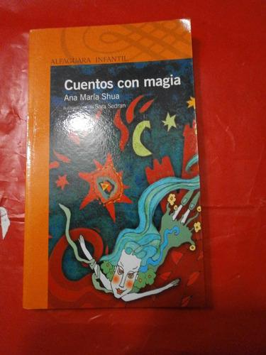 cuentos con magia - shua - alfaguara infantil excelente est!