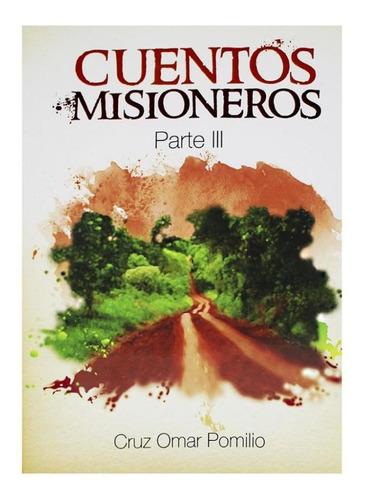 cuentos misioneros parte3 - cruz omar pomilio
