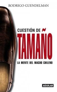 cuestión de tamaño, la mente del macho chileno