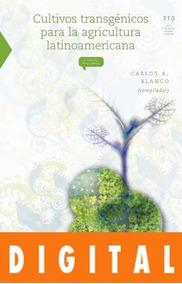 Cultivos transgénicos para la agricultura latinoamericana (La Ciencia Para Todos) (Spanish Edition)