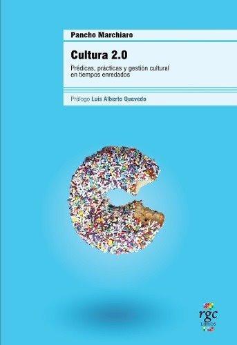 cultura 2.0 de pancho marchiaro gestión cultural