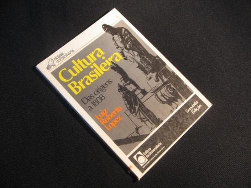 cultura brasileira - das origens a 1808 - lopez,, luiz rober
