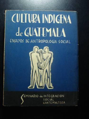 cultura indigena de guatemala. ensayos de antropología socia