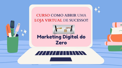 curso de como abrir uma loja virtual de sucesso