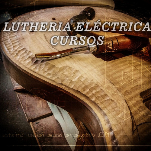 curso de lutheria - curso práctico de construcción