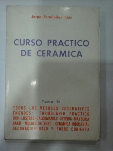 curso práctico de cerámica - tomo 3 - jorge fernández chiti