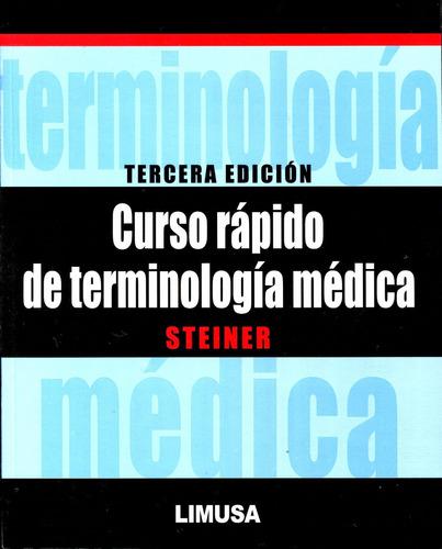 curso rapido de terminologia medica 3/ed - steiner / limusa