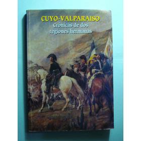 Cuyo - Valparaiso. Crónicas De Dos Regiones Hermanas