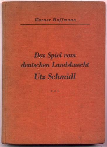 das spiel vom deutschen landsknecht utz schmidl. w. hoffmann