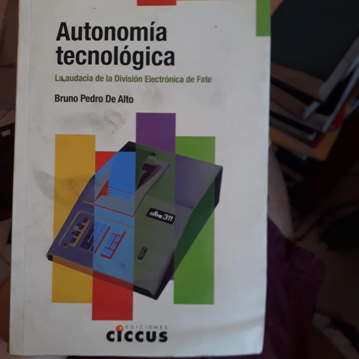 De Alto, Bruno Pedro Autonomia Tecnologica. La Audacia De L ...