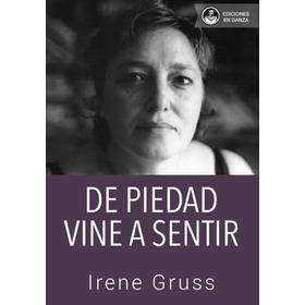 De Piedad Vine A Sentir - Irene Gruss - Ediciones En Danza