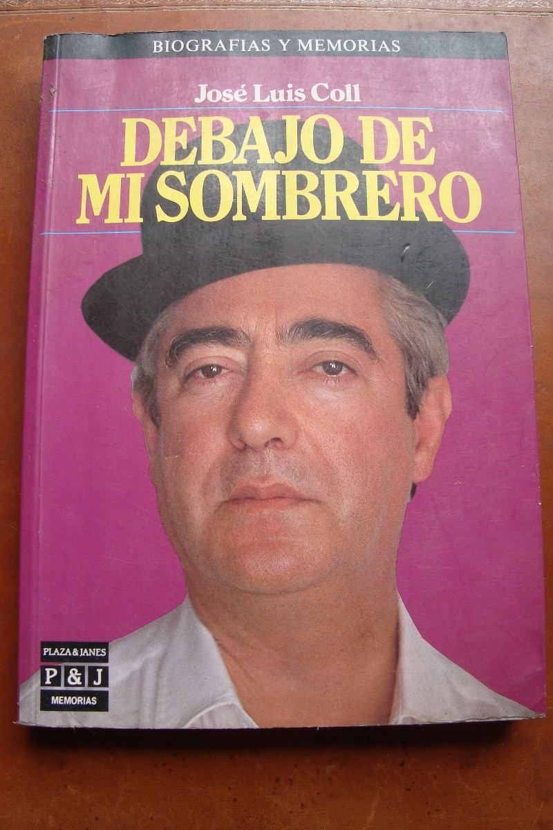 Debajo De Mi Sombrero Jose Luis Coll 1° Edicion 1985 -   198 aeca0f0a9aa