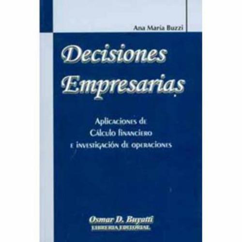 decisiones empresarias. aplicaciones de cálculo financiero e