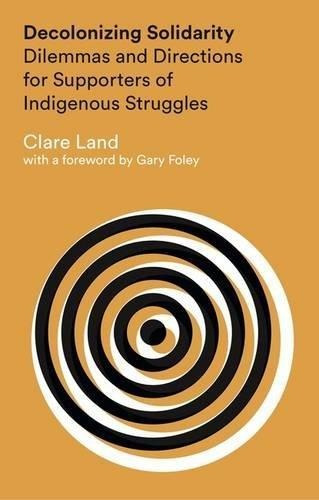 decolonizing solidarity : clare land