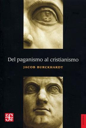 del paganismo al cristianismo, jacob burckhardt, fce