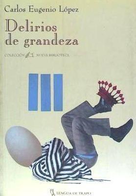 delirios de grandeza(libro novela y narrativa)