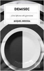 demisec - y otras reflexiones sobre gastronomia - miquel bro