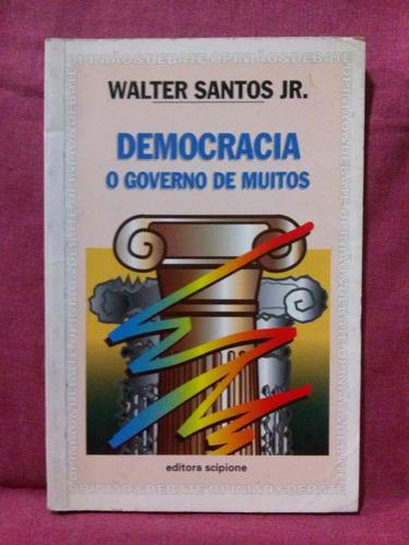 democracia o governo de muitos - walter santos jr.