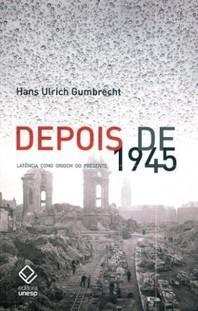 depois de 1945 - hans ulrich gumbrecht