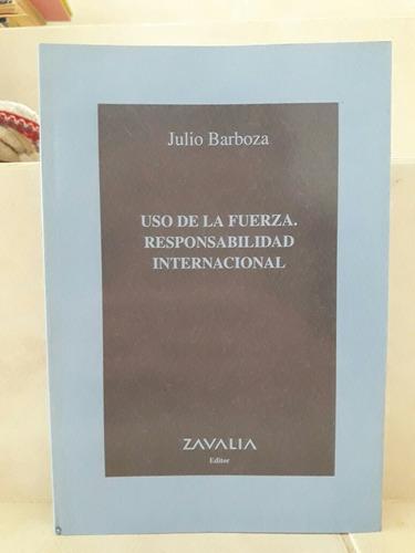 derecho uso de fuerza responsabilidad internacional. barboza