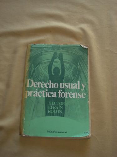 derecho usual y práctica forense. héctor rolón. kapelusz.