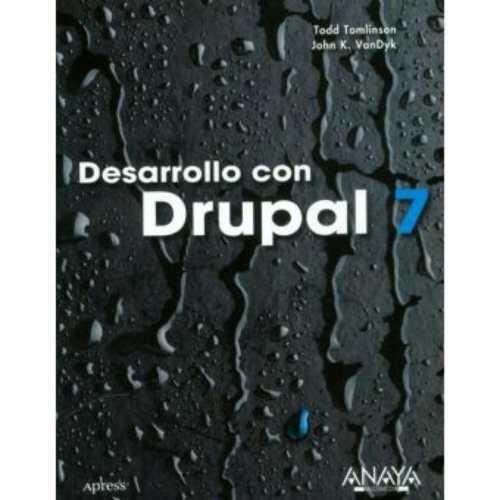 desarrollo con drupal 7 - todd tomlinson, john k. vandyk