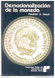 desnacionalizacion de la moneda - friedrich hayek - bolsa de