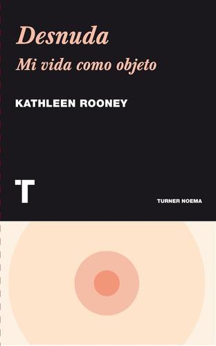 desnuda. mi vida como objeto - kathleen rooney