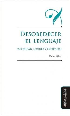 desobedecer el lenguaje (alteridad, lectura y escritura)