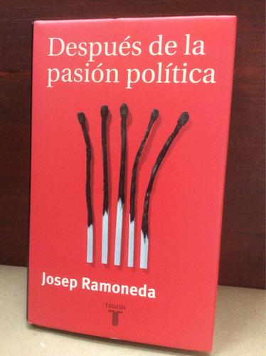después de la pasión politica - josep ramoneda.