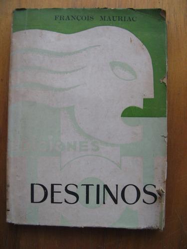 destinos. francois mauriac. 1a edición