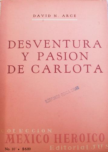 desventura y pasión de carlota. david n. arce