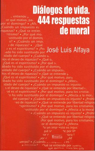 dialogos de vida 444 respuestas de moral - jose luis alfaya