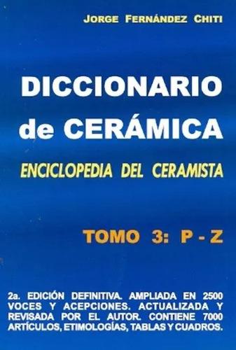 diccionario de cerámica - tomo 3: p-z - fernández chiti