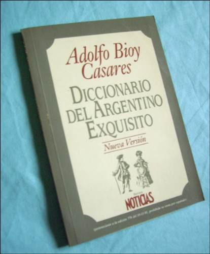 diccionario del argentino exquisito _ adolfo bioy casares