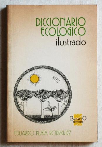 diccionario ecológico ilustrado / plata rodríguez (1992)