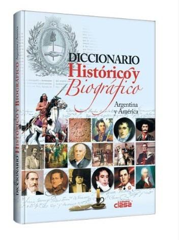 diccionario histórico biográfico argentina y américa - clasa
