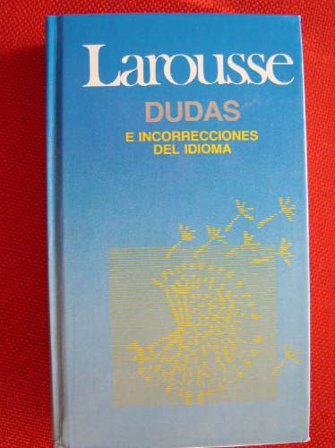 diccionario larousse dudas idioma español-570 pág, tapa dura