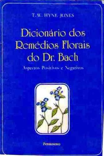 dicionário dos remédios florais do dr. bach - hyne jones