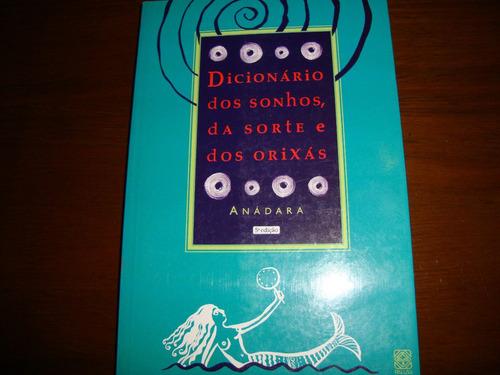 dicionário dos sonhos, da sorte e dos orixás - anádara