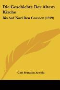 die geschichte der altem kirche: bis, carl franklin arnold