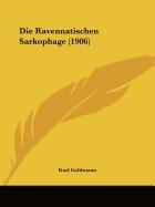 die ravennatischen sarkophage (1906), karl goldmann