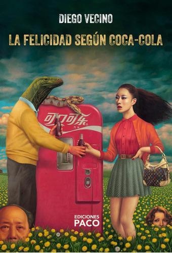 diego vecino. la felicidad según coca-cola. ed. paco