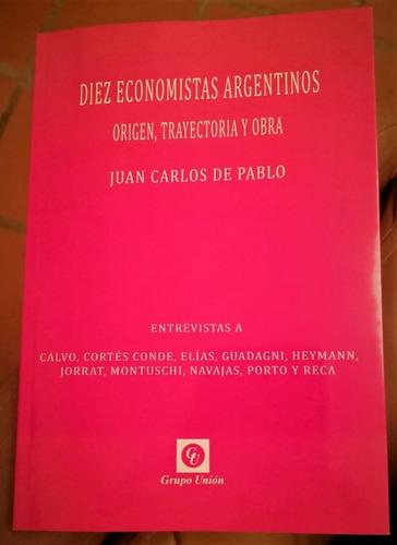 diez economistas argentinos juan carlos de pablo grupo unión