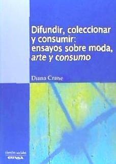 difundir coleccionar y consumir ensayos sobre moda arte y c(