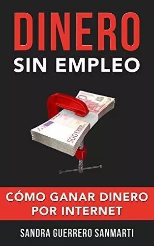 dinero sin empleo. cómo ganar dinero por internet libro pdf