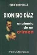 dionisio diaz. anatomia de un crimen - bervejillo, hugo